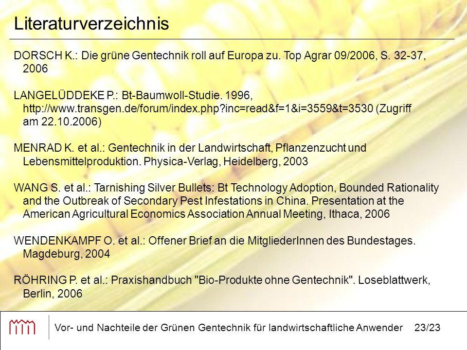 Vor- und Nachteile der Grünen Gentechnik für landwirtschaftliche Anwender23/23 Literaturverzeichnis DORSCH K.: Die grüne Gentechnik roll auf Europa zu.