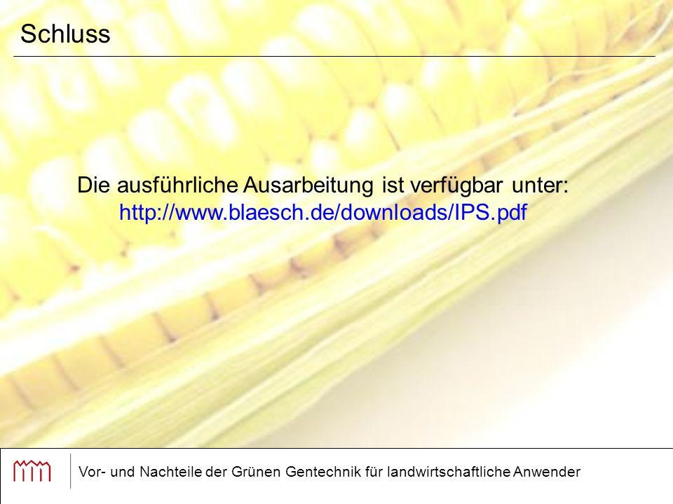 Vor- und Nachteile der Grünen Gentechnik für landwirtschaftliche Anwender Schluss Die ausführliche Ausarbeitung ist verfügbar unter: http://www.blaesch.de/downloads/IPS.pdf