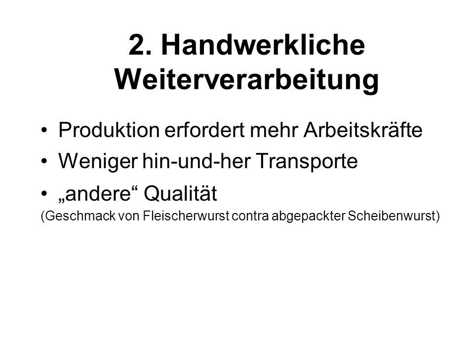 """2. Handwerkliche Weiterverarbeitung Produktion erfordert mehr Arbeitskräfte Weniger hin-und-her Transporte """"andere"""" Qualität (Geschmack von Fleischerw"""