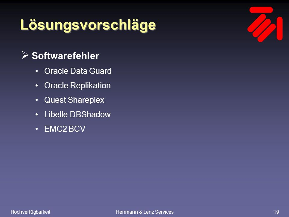 HochverfügbarkeitHerrmann & Lenz Services19 Lösungsvorschläge  Softwarefehler Oracle Data Guard Oracle Replikation Quest Shareplex Libelle DBShadow EMC2 BCV