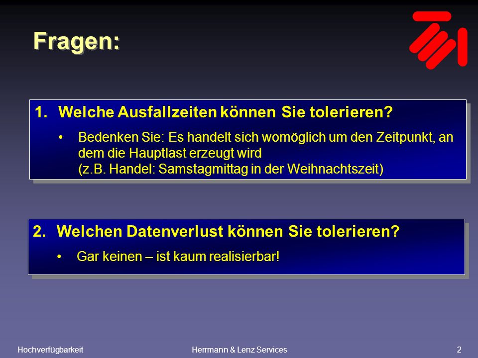 HochverfügbarkeitHerrmann & Lenz Services23 Grundregel Befehl für das Backup: RMAN> BACKUP DATABASE PLUS ARCHIVELOG; Befehl für das Recovery eines Tablespaces: RMAN> RESTORE TABLESPACE TOOLS; RMAN> RECOVER TABLESPACE TOOLS; RMAN> SQL ALTER TABLESPACE TOOLS ONLINE ;