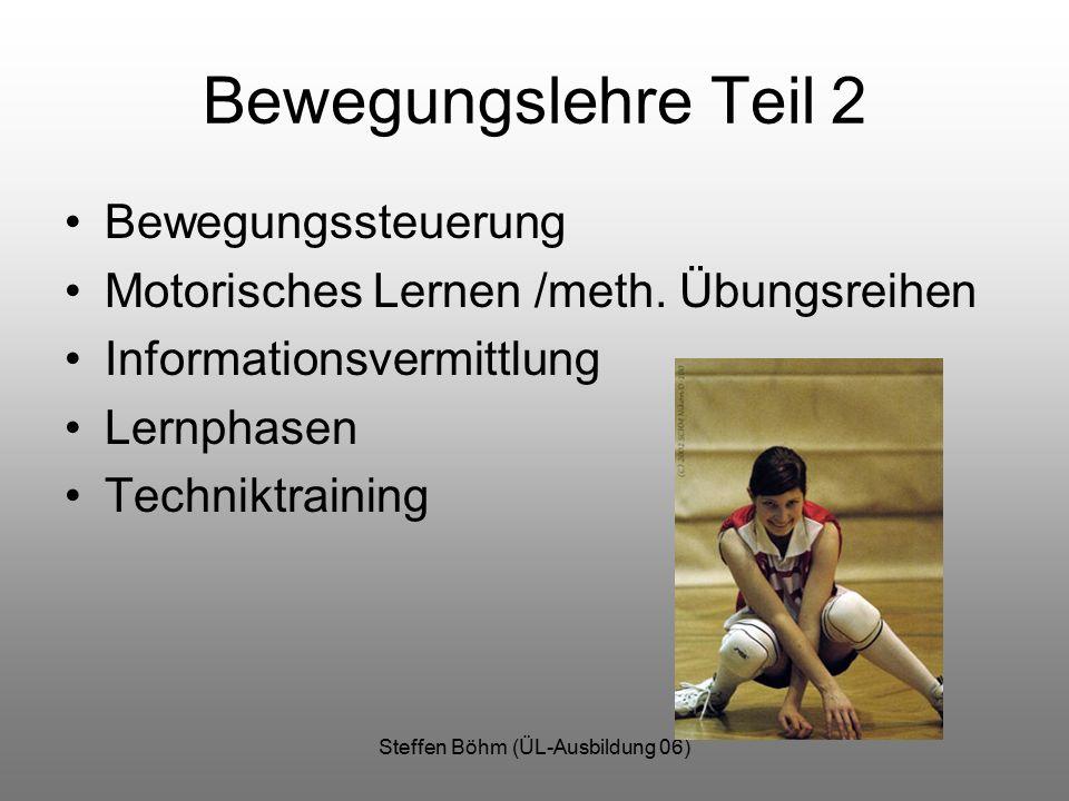 Steffen Böhm (ÜL-Ausbildung 06) Bewegungslehre Teil 2 Bewegungssteuerung Motorisches Lernen /meth. Übungsreihen Informationsvermittlung Lernphasen Tec