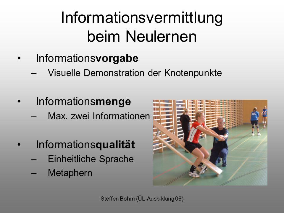 Steffen Böhm (ÜL-Ausbildung 06) Informationsvermittlung beim Neulernen Informationsvorgabe –Visuelle Demonstration der Knotenpunkte Informationsmenge –Max.