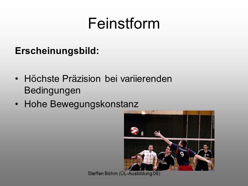 Steffen Böhm (ÜL-Ausbildung 06) Feinstform Erscheinungsbild: Höchste Präzision bei variierenden Bedingungen Hohe Bewegungskonstanz