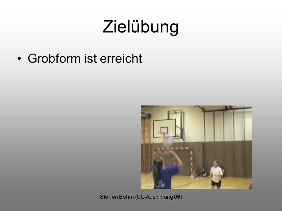 Steffen Böhm (ÜL-Ausbildung 06) Zielübung Grobform ist erreicht