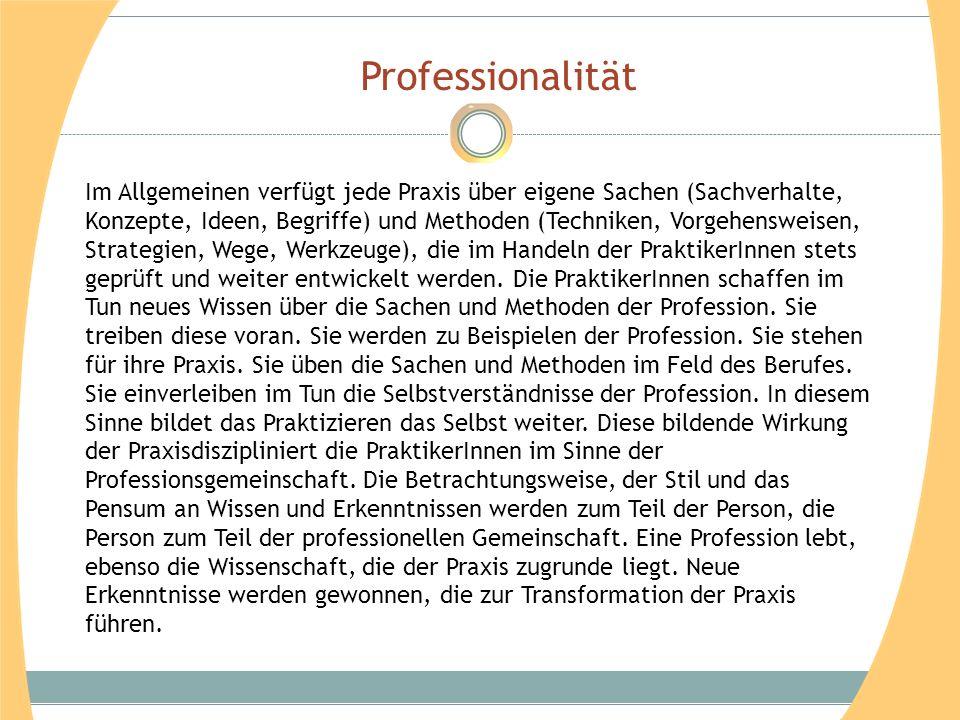 Professionalität Im Allgemeinen verfügt jede Praxis über eigene Sachen (Sachverhalte, Konzepte, Ideen, Begriffe) und Methoden (Techniken, Vorgehenswei