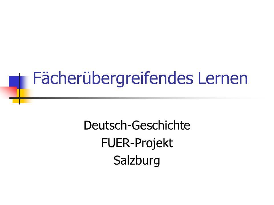 Fächerübergreifendes Lernen Deutsch-Geschichte FUER-Projekt Salzburg