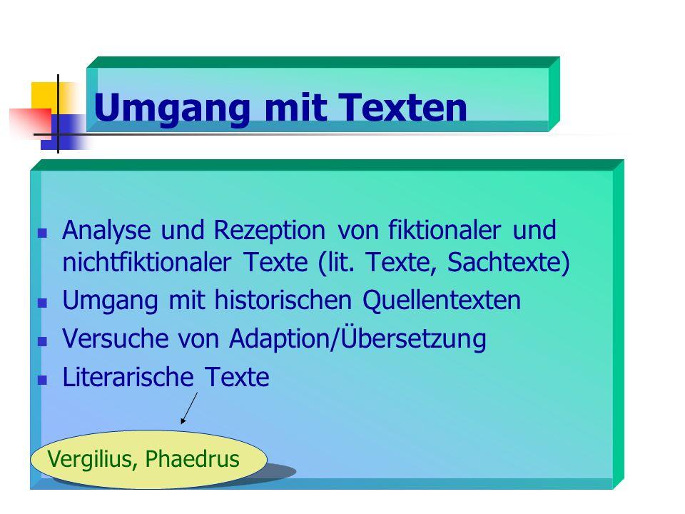 Umgang mit Texten Analyse und Rezeption von fiktionaler und nichtfiktionaler Texte (lit. Texte, Sachtexte) Umgang mit historischen Quellentexten Versu