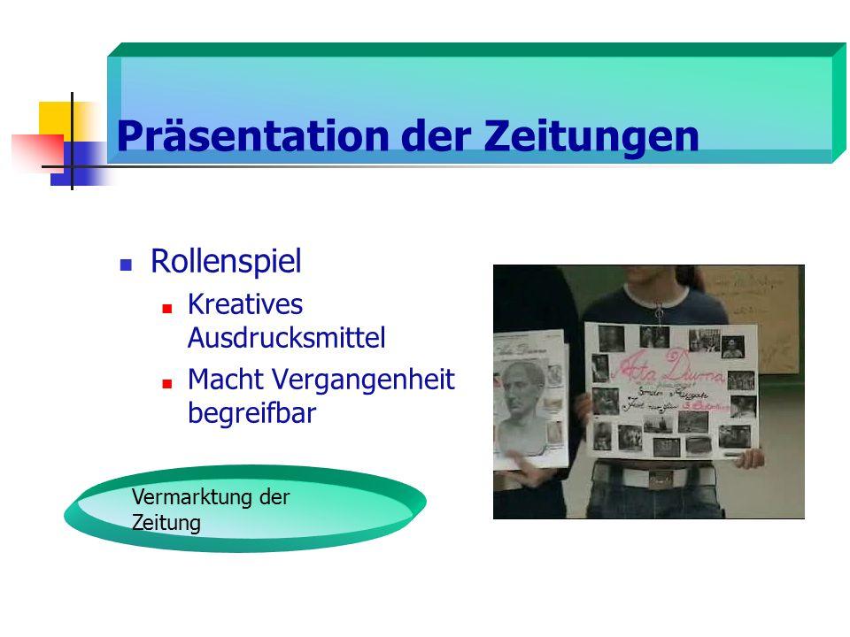 Präsentation der Zeitungen Rollenspiel Kreatives Ausdrucksmittel Macht Vergangenheit begreifbar Vermarktung der Zeitung