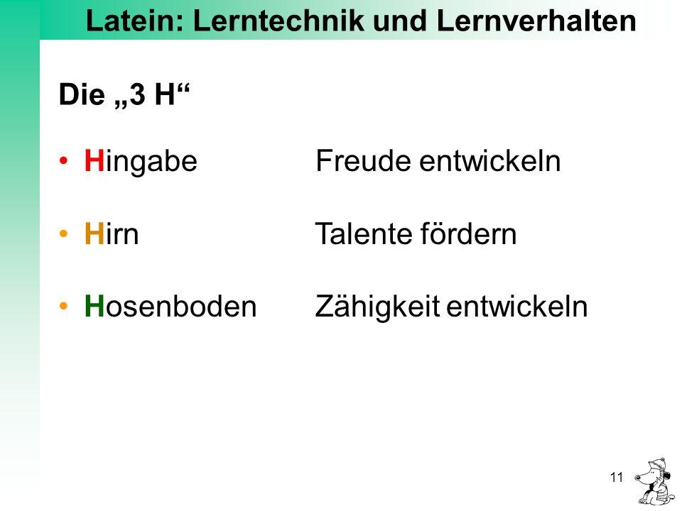 """Latein: Lerntechnik und Lernverhalten 11 Die """"3 H"""" Hingabe Freude entwickeln Hirn Talente fördern Hosenboden Zähigkeit entwickeln"""