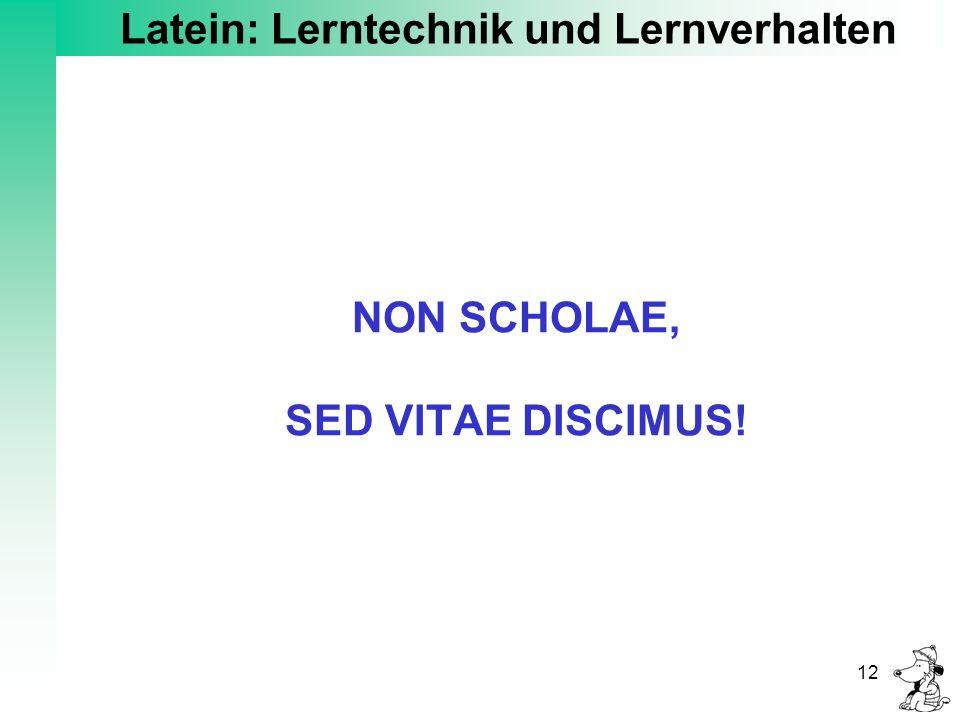 Latein: Lerntechnik und Lernverhalten 12 NON SCHOLAE, SED VITAE DISCIMUS!