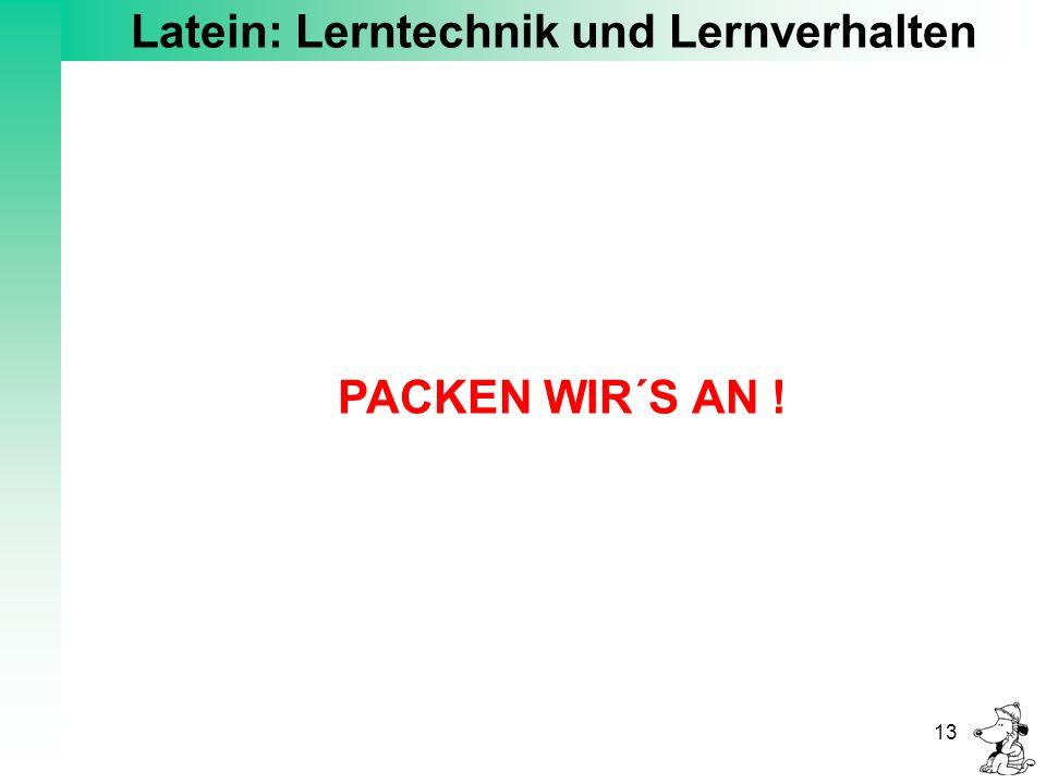 Latein: Lerntechnik und Lernverhalten 13 F I N I S ?PACKEN WIR´S AN !