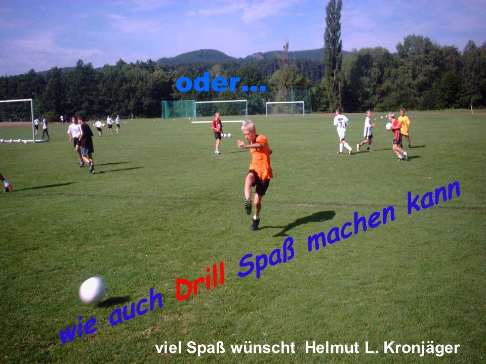 G-A-G Methode wie auch Drill Spaß machen kann oder… viel Spaß wünscht Helmut L. Kronjäger