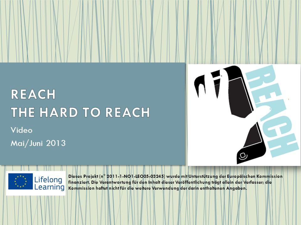 Video Mai/Juni 2013 Dieses Projekt (n° 2011-1-NO1-LEO05-03245) wurde mit Unterstützung der Europäischen Kommission finanziert.