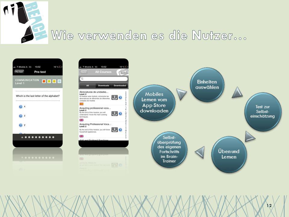 12 Mobiles Lernen vom App Store downloaden Einheiten auswählen Test zur Selbst- einschätzung Üben und Lernen Selbst- überprüfung des eigenen Fortschritts im Brain- Trainer