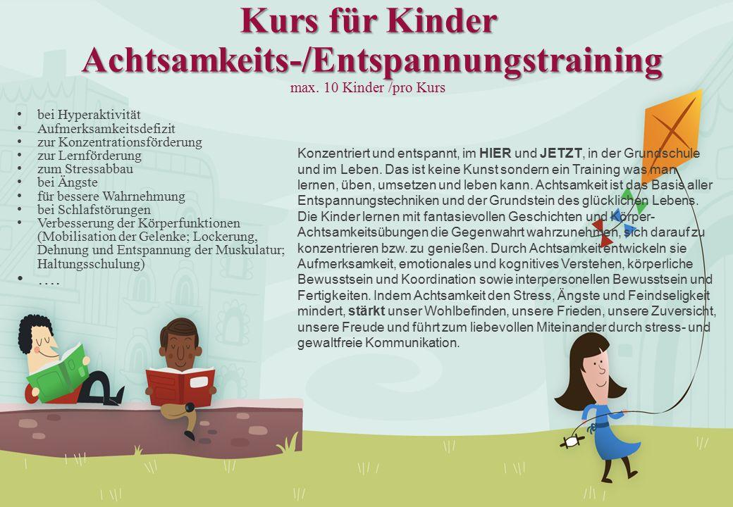 Kurs für Kinder Achtsamkeits-/Entspannungstraining Kurs für Kinder Achtsamkeits-/Entspannungstraining max. 10 Kinder /pro Kurs bei Hyperaktivität Aufm