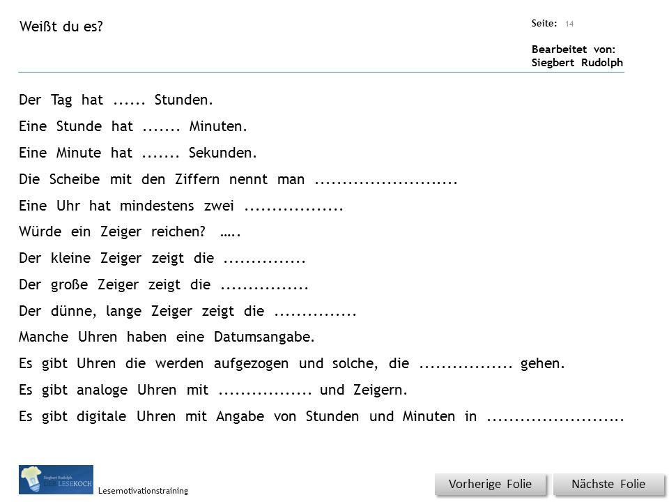 Übungsart: Titel: Quelle: Seite: Bearbeitet von: Siegbert Rudolph Lesemotivationstraining Nächste Folie Vorherige Folie Der Tag hat......
