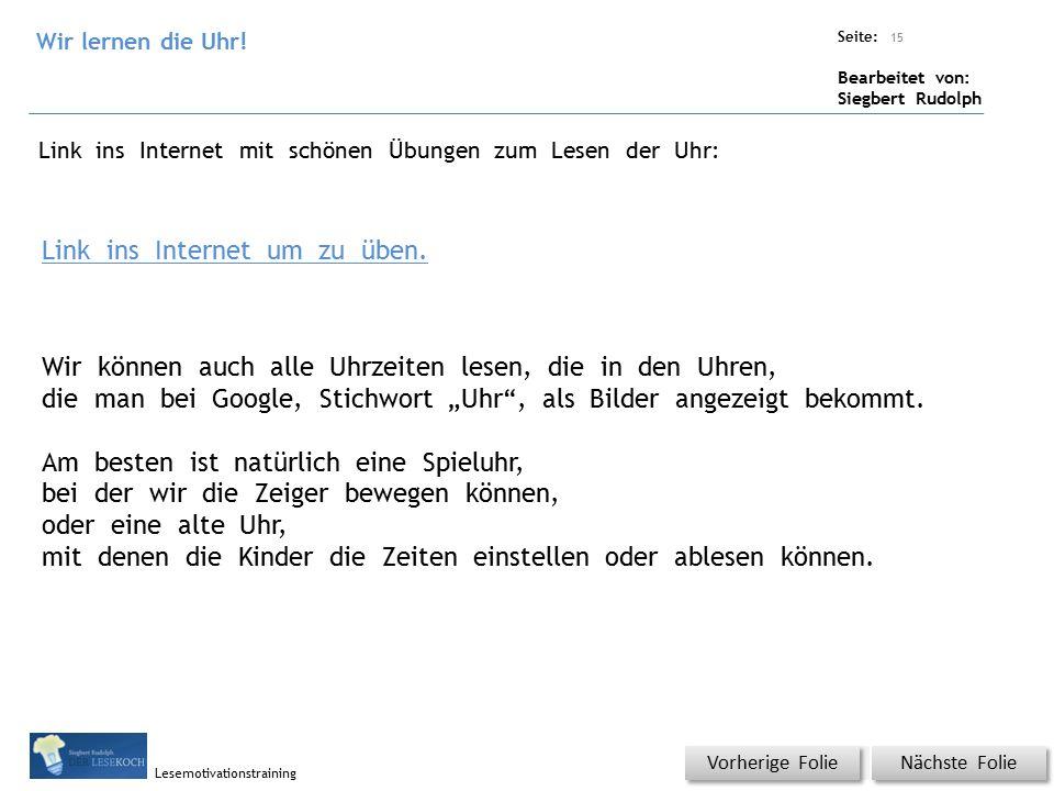Übungsart: Titel: Quelle: Seite: Bearbeitet von: Siegbert Rudolph Lesemotivationstraining 15 Nächste Folie Vorherige Folie Link ins Internet um zu üben.