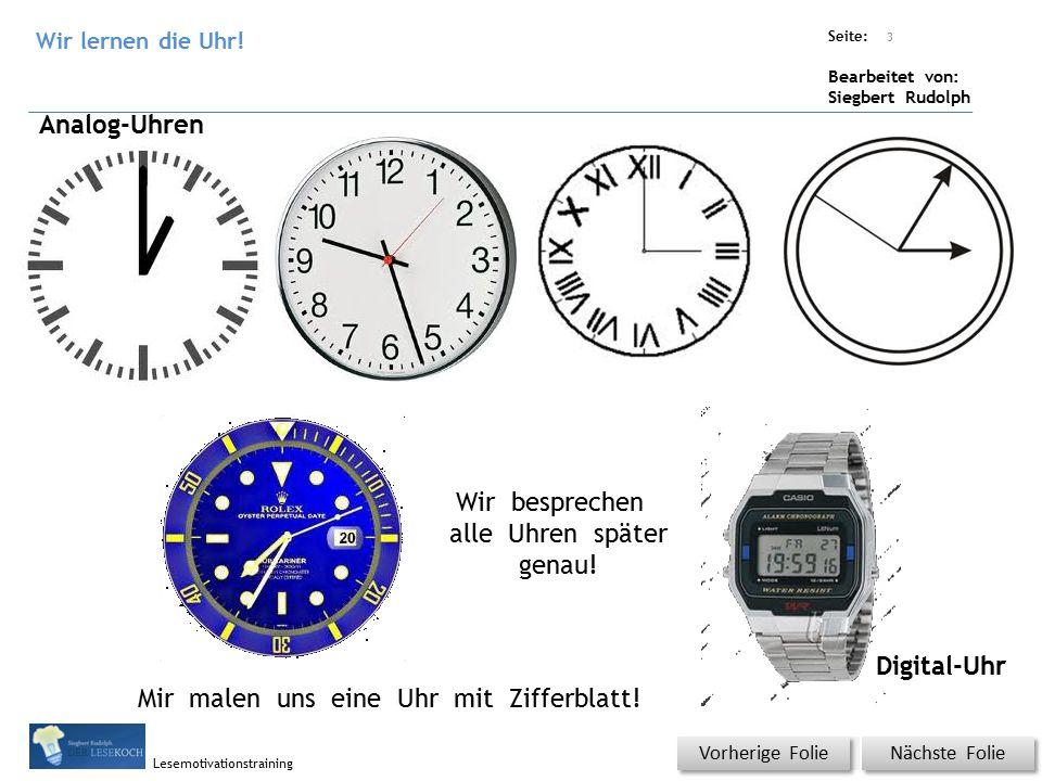 Übungsart: Titel: Quelle: Seite: Bearbeitet von: Siegbert Rudolph Lesemotivationstraining Nächste Folie Vorherige Folie Analog-Uhren Digital-Uhr Mir malen uns eine Uhr mit Zifferblatt.