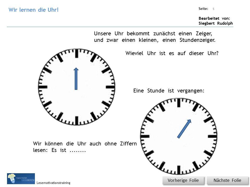 Übungsart: Titel: Quelle: Seite: Bearbeitet von: Siegbert Rudolph Lesemotivationstraining Nächste Folie Vorherige Folie Unsere Uhr bekommt zunächst einen Zeiger, und zwar einen kleinen, einen Stundenzeiger.