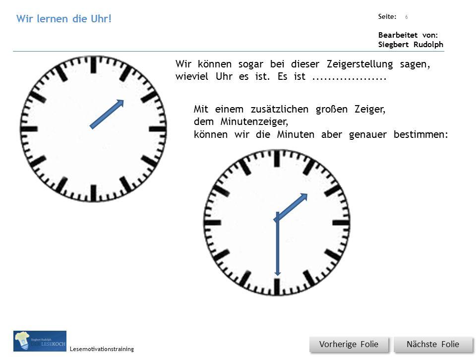Übungsart: Titel: Quelle: Seite: Bearbeitet von: Siegbert Rudolph Lesemotivationstraining Nächste Folie Vorherige Folie Wir können sogar bei dieser Zeigerstellung sagen, wieviel Uhr es ist.