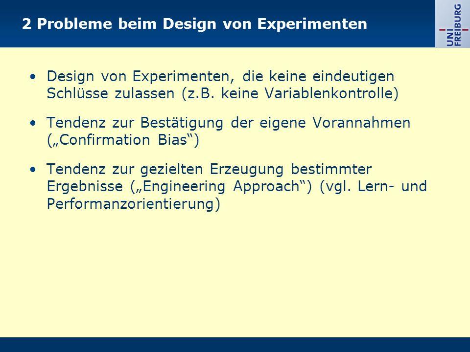 2 Probleme beim Design von Experimenten Design von Experimenten, die keine eindeutigen Schlüsse zulassen (z.B.