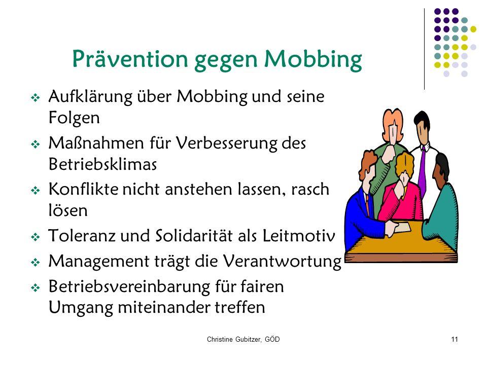 Christine Gubitzer, GÖD11 Prävention gegen Mobbing  Aufklärung über Mobbing und seine Folgen  Maßnahmen für Verbesserung des Betriebsklimas  Konflikte nicht anstehen lassen, rasch lösen  Toleranz und Solidarität als Leitmotiv  Management trägt die Verantwortung  Betriebsvereinbarung für fairen Umgang miteinander treffen