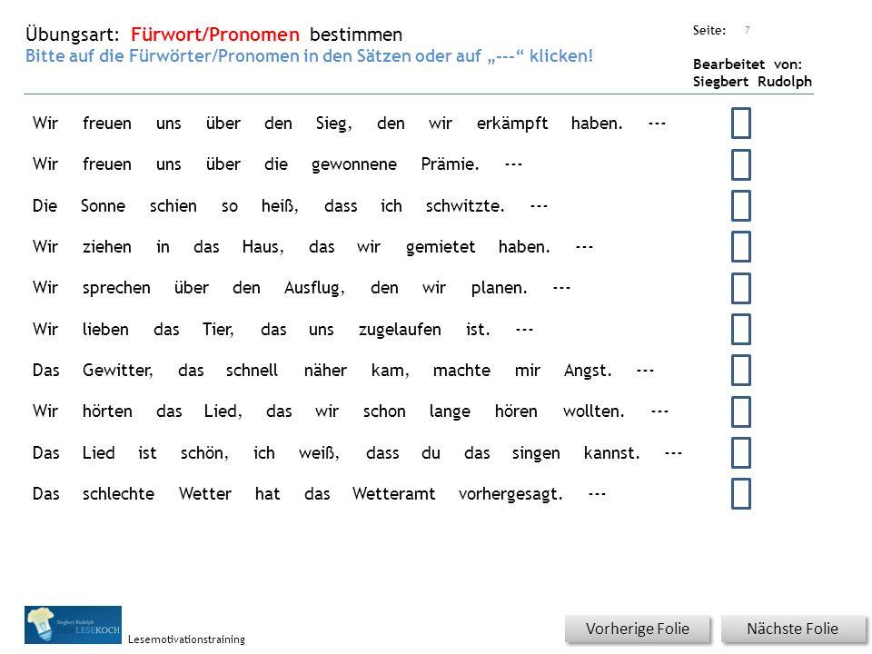 """Übungsart: Seite: Bearbeitet von: Siegbert Rudolph Lesemotivationstraining Nächste Folie Vorherige Folie Fürwort/Pronomen bestimmen Bitte auf die Fürwörter/Pronomen in den Sätzen oder auf """"--- klicken."""