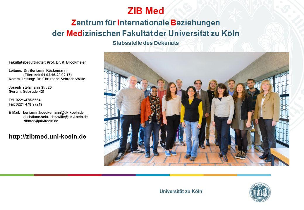 ZIB Med Zentrum für Internationale Beziehungen der Medizinischen Fakultät der Universität zu Köln Stabsstelle des Dekanats Fakultätsbeauftragter: Prof