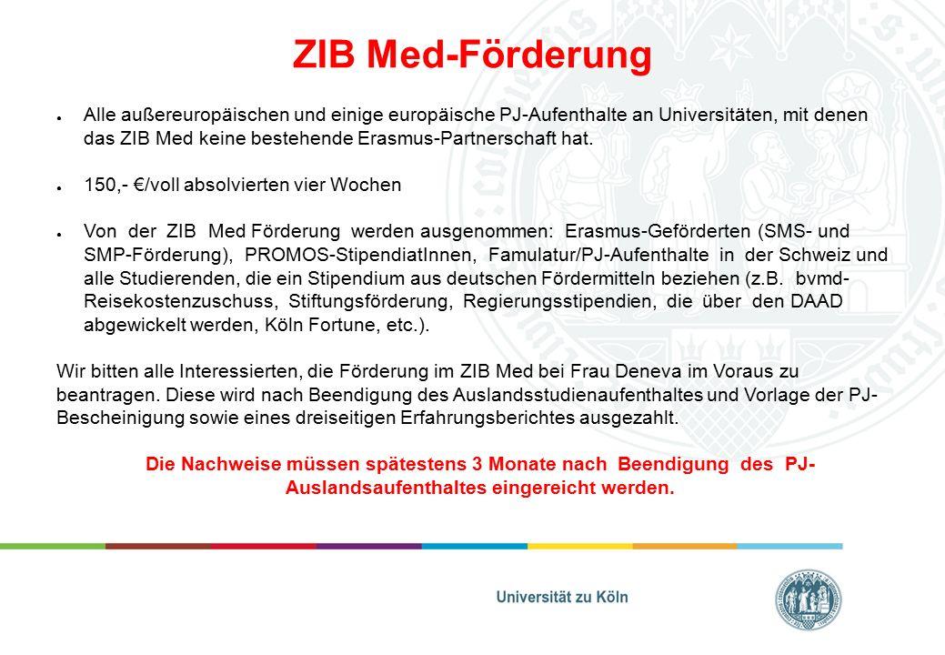 ● Alle außereuropäischen und einige europäische PJ-Aufenthalte an Universitäten, mit denen das ZIB Med keine bestehende Erasmus-Partnerschaft hat. ● 1