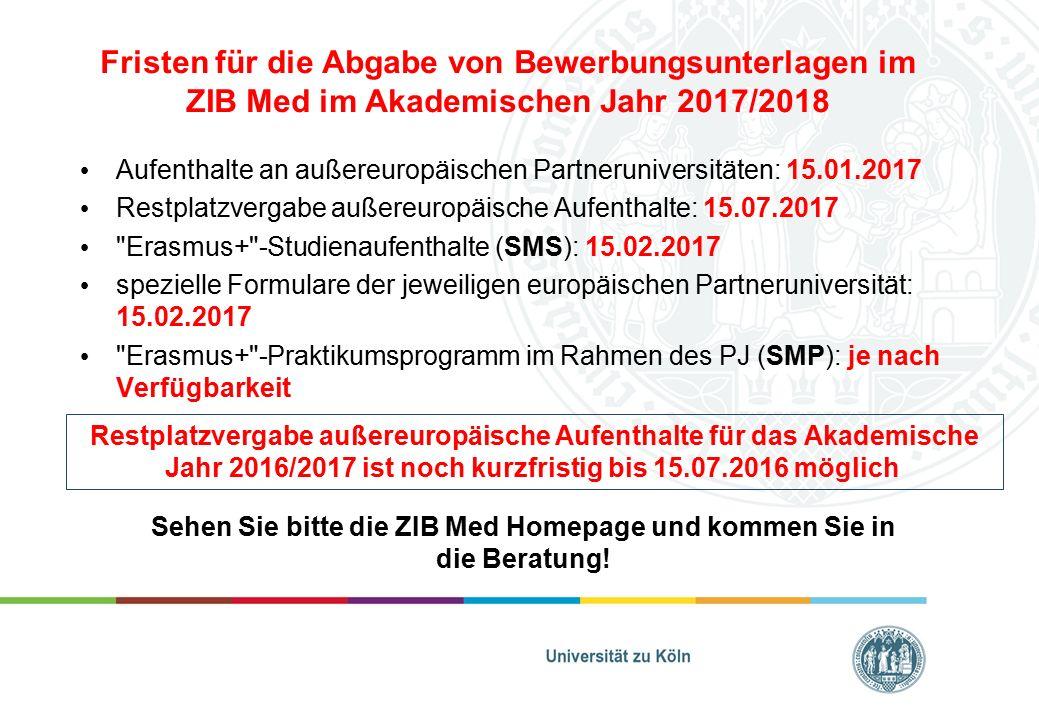 Fristen für die Abgabe von Bewerbungsunterlagen im ZIB Med im Akademischen Jahr 2017/2018 Aufenthalte an außereuropäischen Partneruniversitäten: 15.01