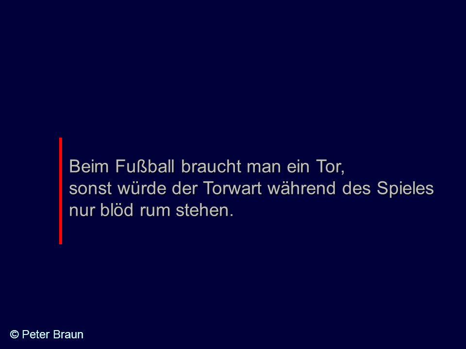 Beim Fußball braucht man ein Tor, sonst würde der Torwart während des Spieles nur blöd rum stehen. © Peter Braun
