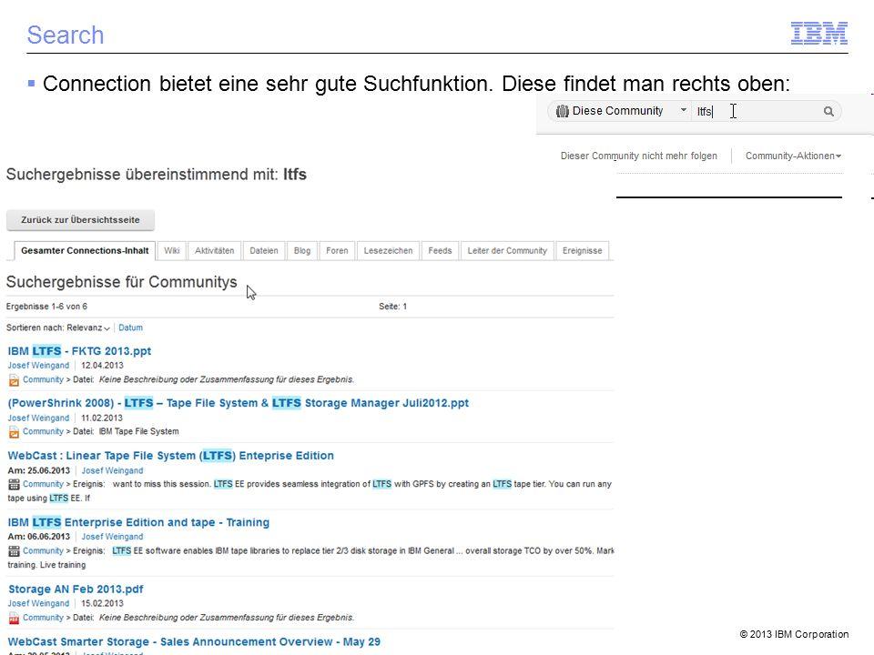 © 2013 IBM Corporation Search  Connection bietet eine sehr gute Suchfunktion. Diese findet man rechts oben: