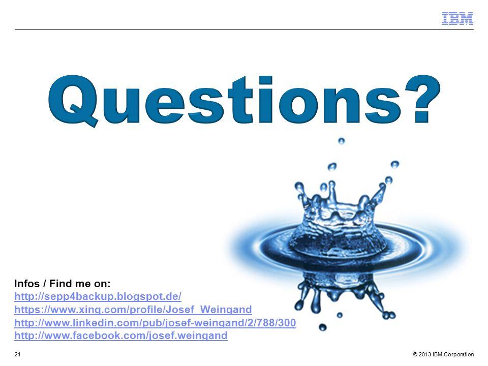 © 2013 IBM Corporation21 Infos / Find me on: http://sepp4backup.blogspot.de/ https://www.xing.com/profile/Josef_Weingand http://www.linkedin.com/pub/j