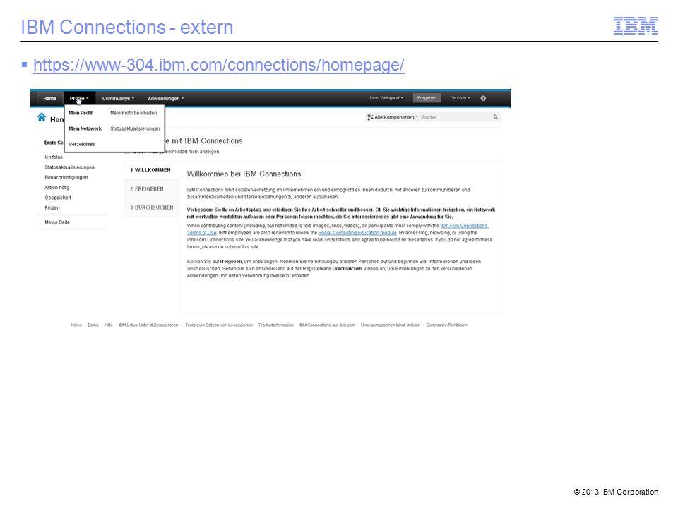 © 2013 IBM Corporation IBM Connections - extern  https://www-304.ibm.com/connections/homepage/ https://www-304.ibm.com/connections/homepage/