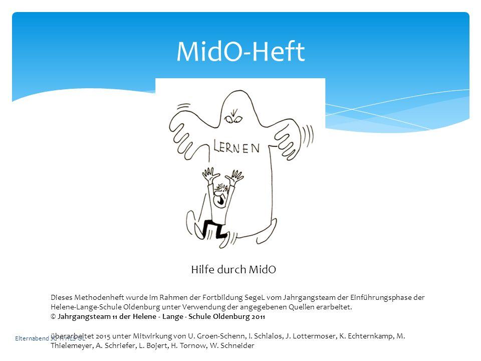 Elternabend JG 11 HLS OL MidO-Heft Hilfe durch MidO Dieses Methodenheft wurde im Rahmen der Fortbildung SegeL vom Jahrgangsteam der Einführungsphase der Helene-Lange-Schule Oldenburg unter Verwendung der angegebenen Quellen erarbeitet.