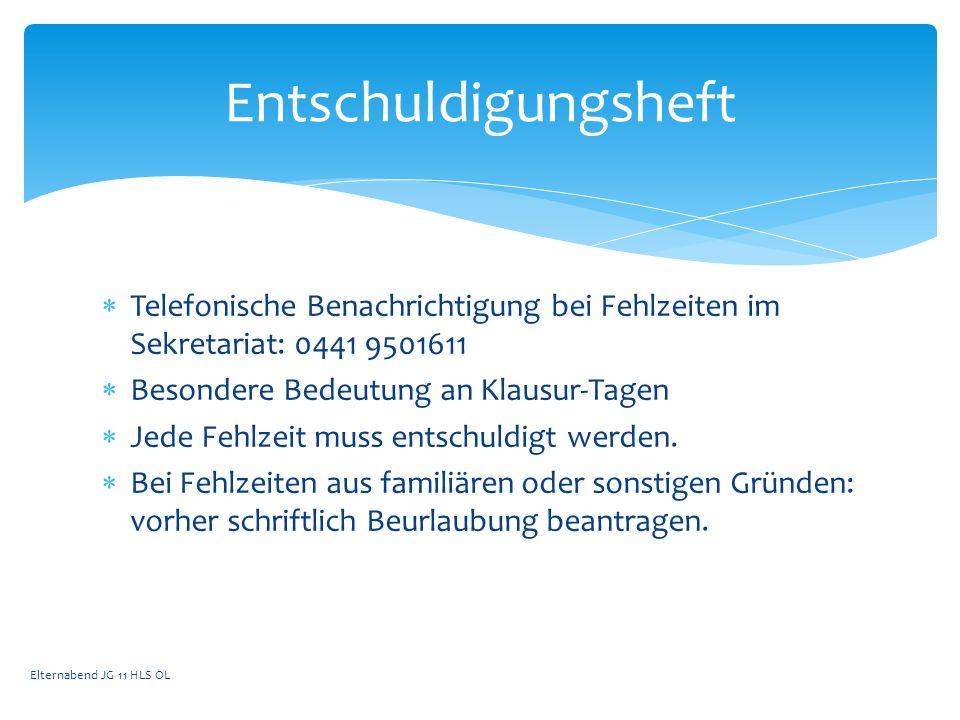  Telefonische Benachrichtigung bei Fehlzeiten im Sekretariat: 0441 9501611  Besondere Bedeutung an Klausur-Tagen  Jede Fehlzeit muss entschuldigt werden.