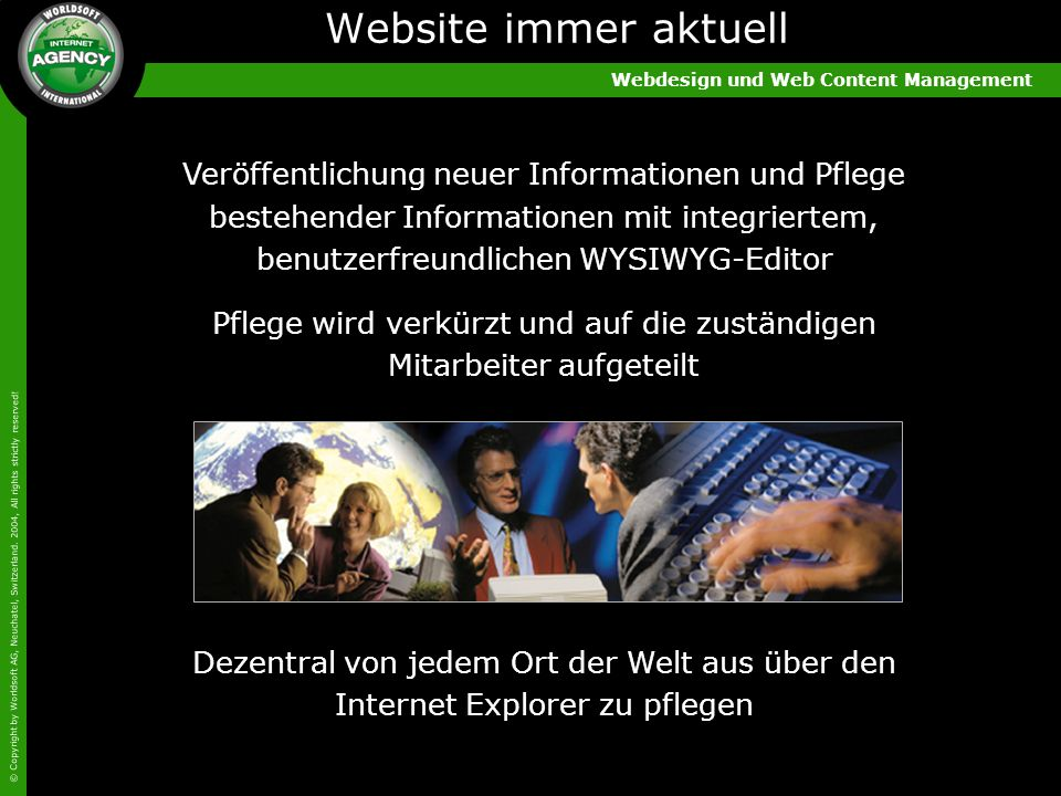 Webdesign und Web Content Management © Copyright by Worldsoft AG, Neuchatel, Switzerland. 2004, All rights strictly reserved! Veröffentlichung neuer I