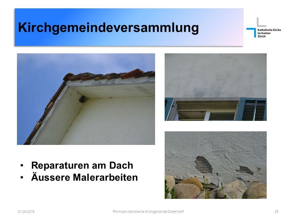Kirchgemeindeversammlung Römisch-katholische Kirchgemeinde Dübendorf2501.06.2015 Reparaturen am Dach Äussere Malerarbeiten