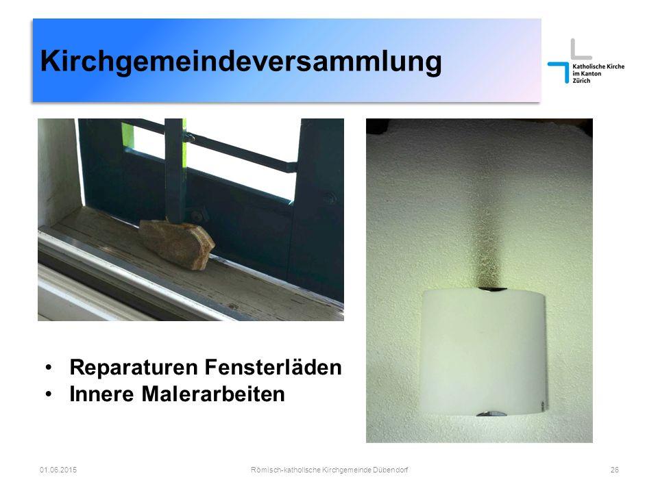 Kirchgemeindeversammlung Römisch-katholische Kirchgemeinde Dübendorf2601.06.2015 Reparaturen Fensterläden Innere Malerarbeiten