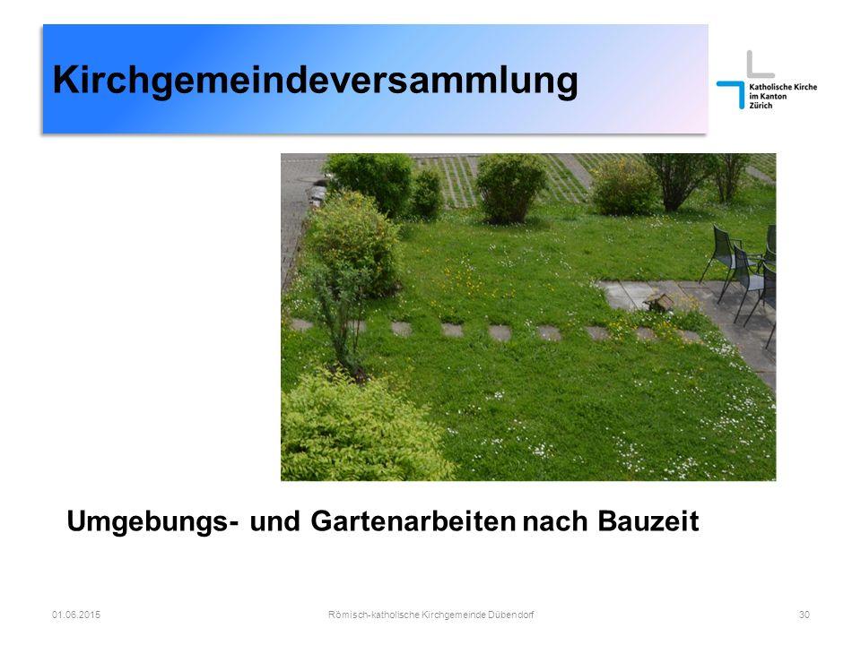 Kirchgemeindeversammlung Römisch-katholische Kirchgemeinde Dübendorf3001.06.2015 Umgebungs- und Gartenarbeiten nach Bauzeit
