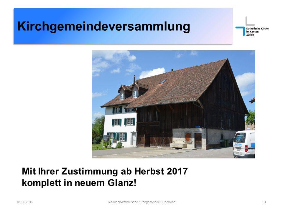 Kirchgemeindeversammlung Römisch-katholische Kirchgemeinde Dübendorf3101.06.2015 Mit Ihrer Zustimmung ab Herbst 2017 komplett in neuem Glanz!