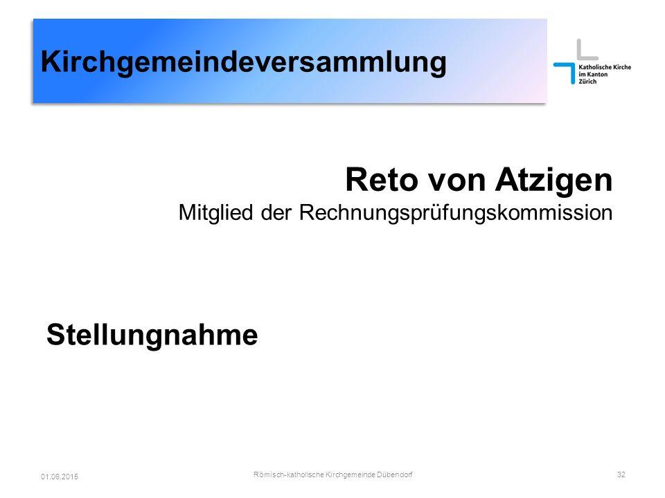 Kirchgemeindeversammlung Reto von Atzigen Mitglied der Rechnungsprüfungskommission Stellungnahme Römisch-katholische Kirchgemeinde Dübendorf32 01.06.2015