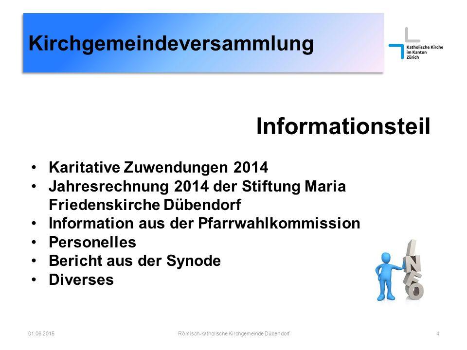 Kirchgemeindeversammlung Informationsteil Karitative Zuwendungen 2014 Jahresrechnung 2014 der Stiftung Maria Friedenskirche Dübendorf Information aus
