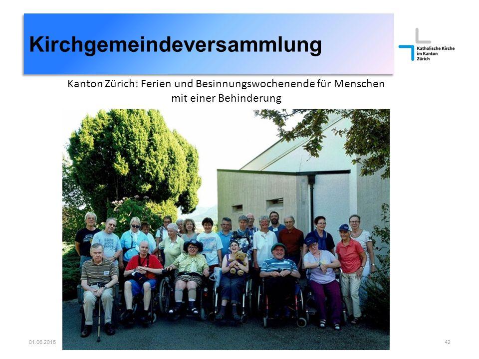 01.06.2015Römisch-katholische Kirchgemeinde Dübendorf42 Kirchgemeindeversammlung Kanton Zürich: Ferien und Besinnungswochenende für Menschen mit einer