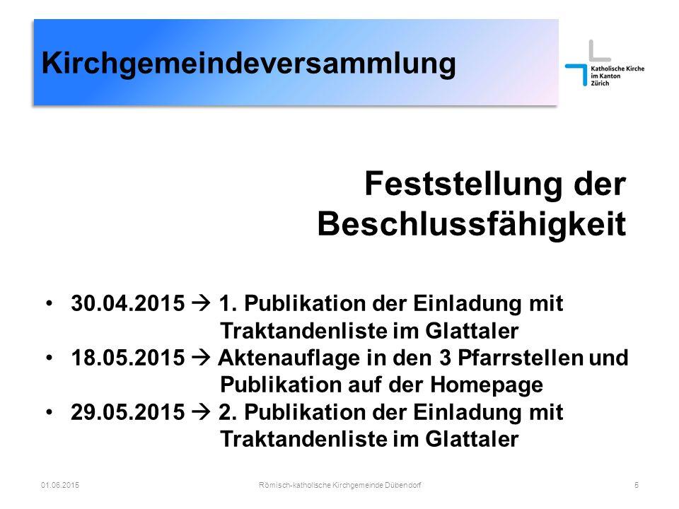 Kirchgemeindeversammlung Feststellung der Beschlussfähigkeit 30.04.2015  1. Publikation der Einladung mit Traktandenliste im Glattaler 18.05.2015  A