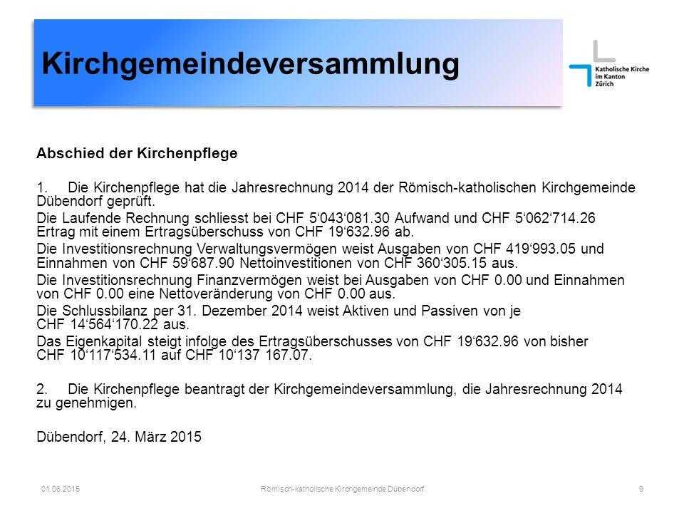 Abschied der Kirchenpflege 1. Die Kirchenpflege hat die Jahresrechnung 2014 der Römisch-katholischen Kirchgemeinde Dübendorf geprüft. Die Laufende Rec