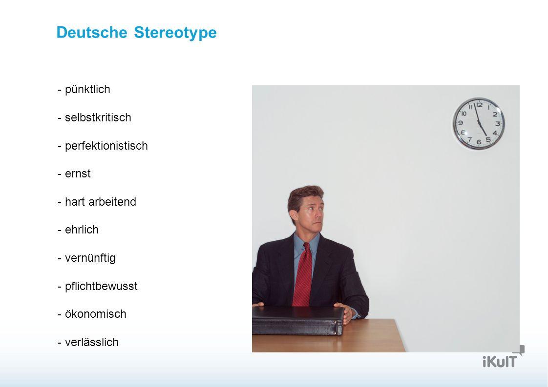 Startseite Deutsche Stereotype - pünktlich - selbstkritisch - perfektionistisch - ernst - hart arbeitend - ehrlich - vernünftig - pflichtbewusst - ökonomisch - verlässlich