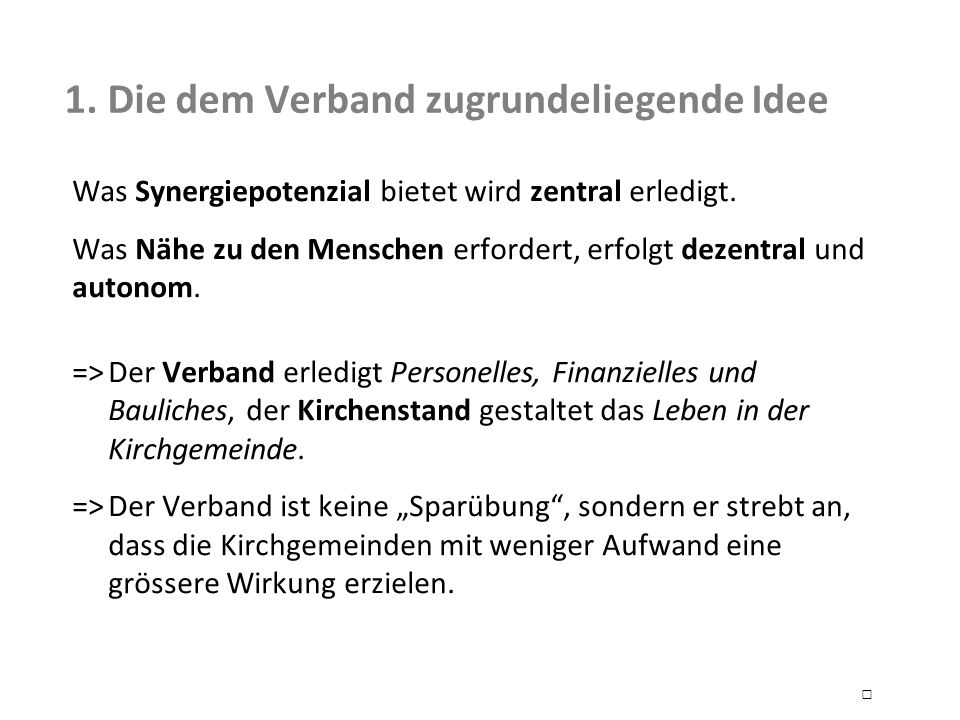1. Die dem Verband zugrundeliegende Idee Was Synergiepotenzial bietet wird zentral erledigt.