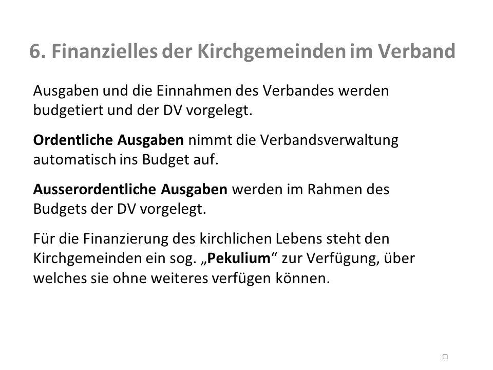 6. Finanzielles der Kirchgemeinden im Verband Ausgaben und die Einnahmen des Verbandes werden budgetiert und der DV vorgelegt. Ordentliche Ausgaben ni